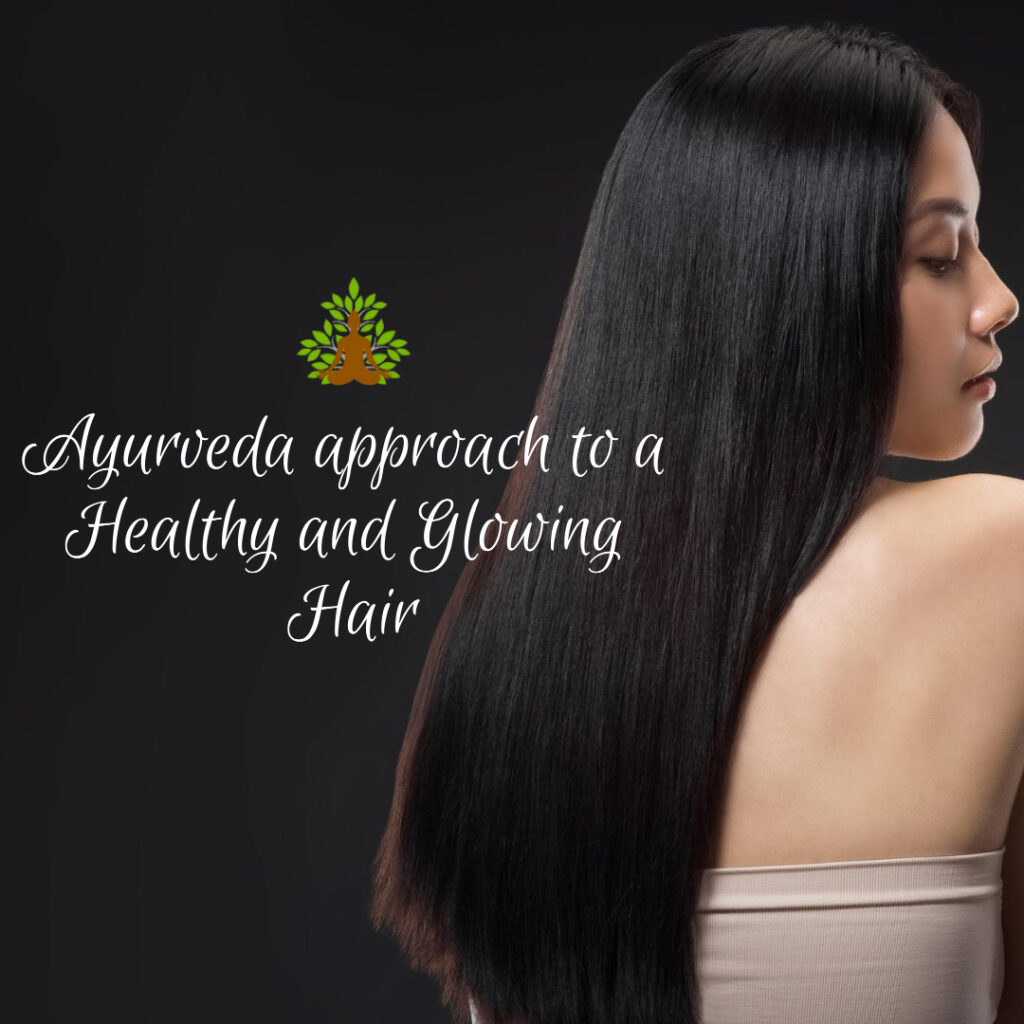 Ayurveda approach to a Healthy and Glowing Hair