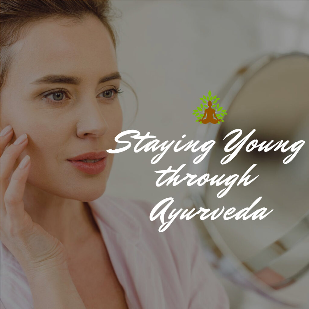 Staying young with Ayurveda