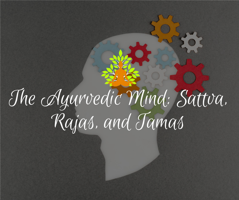 The Ayurvedic Mind: Sattva, Rajas, and Tamas