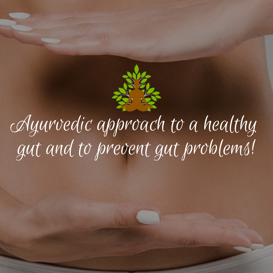 Ayurvedic approach to a healthy gut and to prevent gut problems
