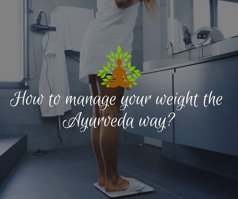 How to manage your weight the Ayurveda way?